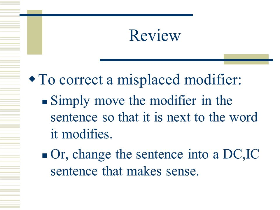 Review To correct a misplaced modifier: