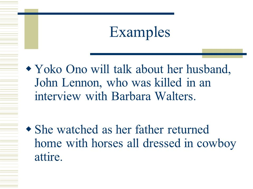 Examples Yoko Ono will talk about her husband, John Lennon, who was killed in an interview with Barbara Walters.