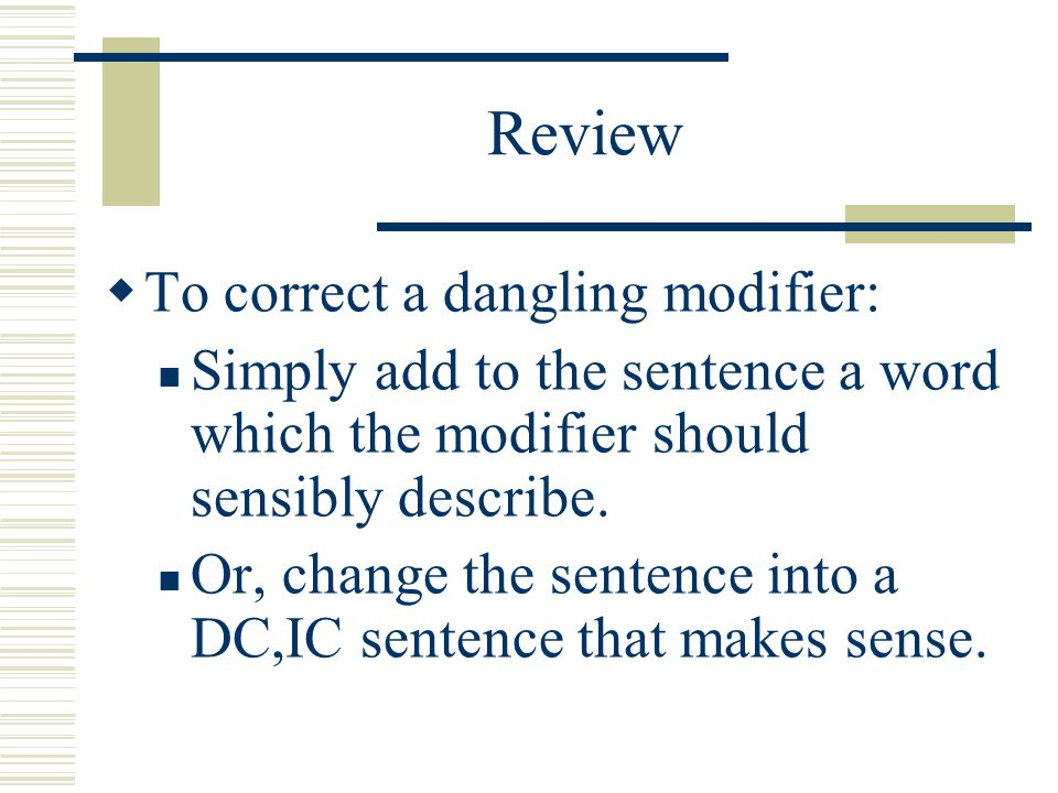 Review To correct a dangling modifier: