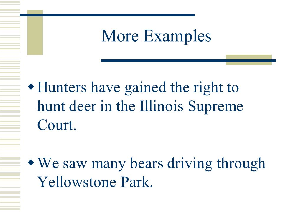 More Examples Hunters have gained the right to hunt deer in the Illinois Supreme Court.