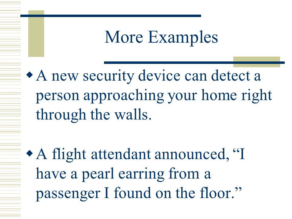 More Examples A new security device can detect a person approaching your home right through the walls.