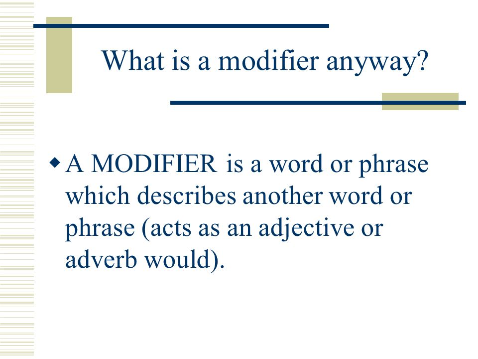 What is a modifier anyway