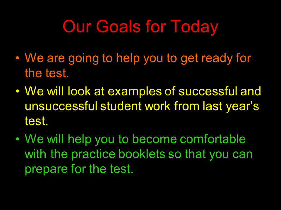 Our Goals for Today We are going to help you to get ready for the test.