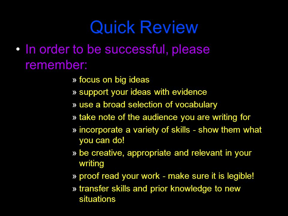 Quick Review In order to be successful, please remember: