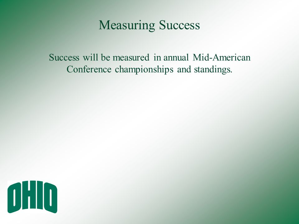 Measuring Success Success will be measured in annual Mid-American Conference championships and standings.