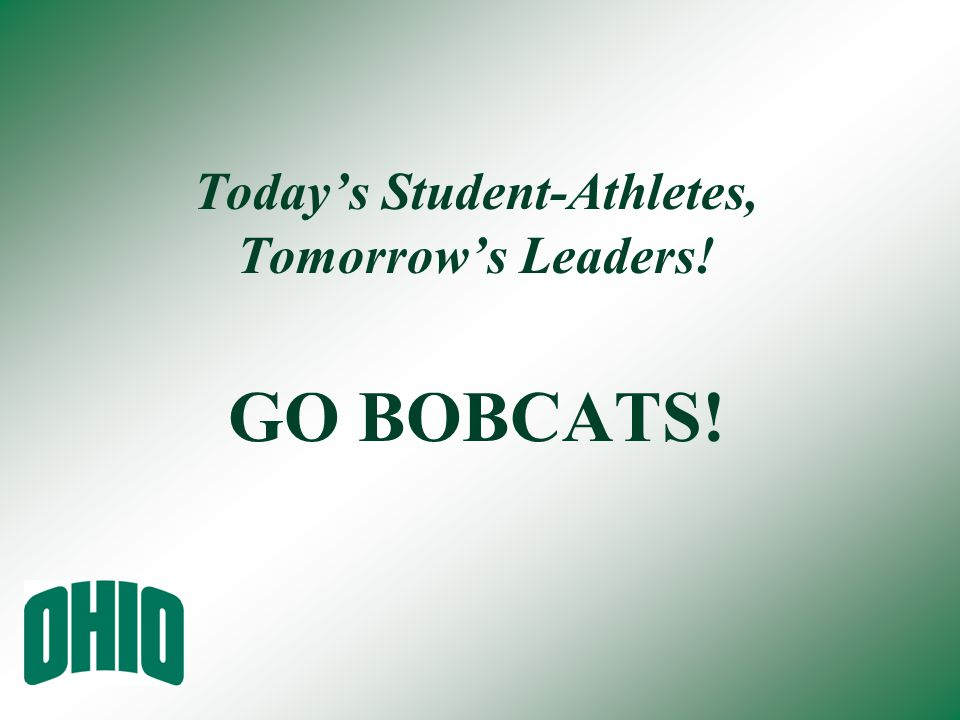 Today's Student-Athletes, Tomorrow's Leaders! GO BOBCATS!