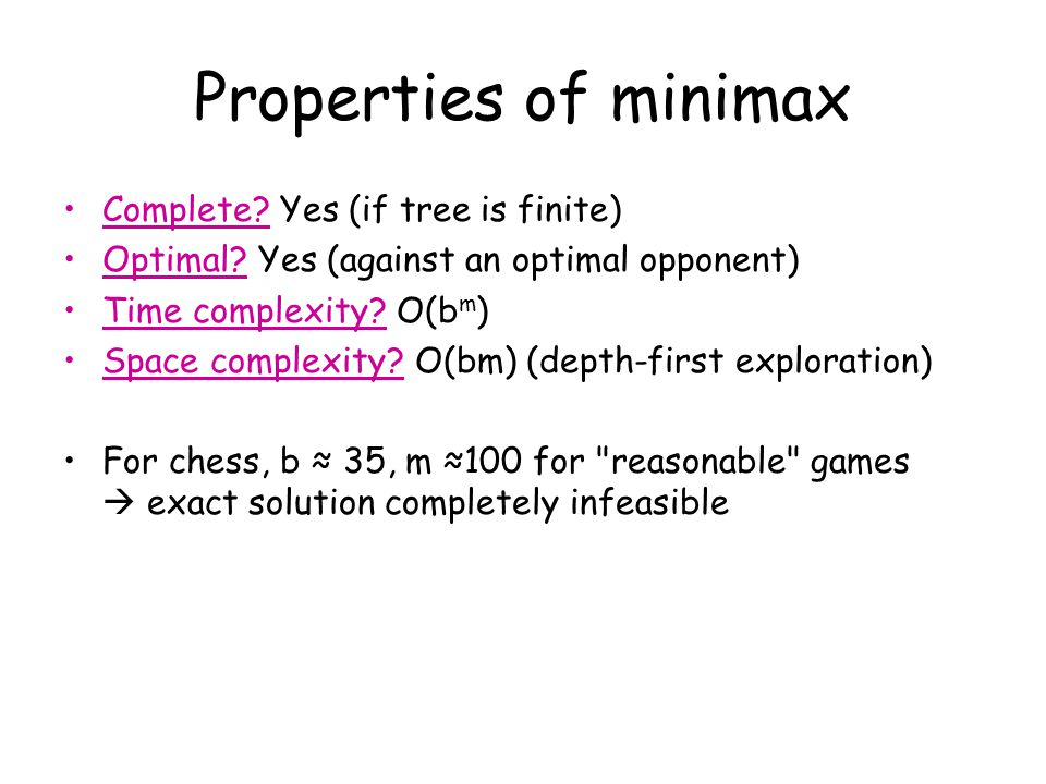 Properties of minimax Complete Yes (if tree is finite)