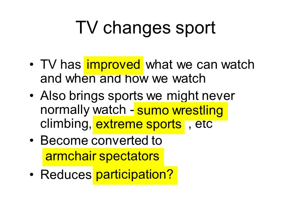 TV changes sport TV has what we can watch and when and how we watch