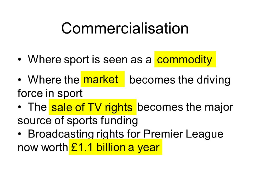 Commercialisation Where sport is seen as a