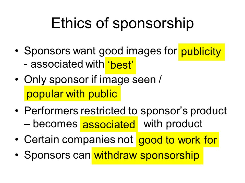 Ethics of sponsorship Sponsors want good images for - associated with