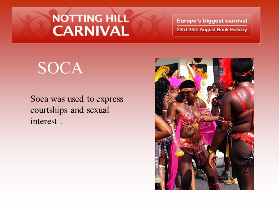 SOCA Soca was used to express courtships and sexual interest .