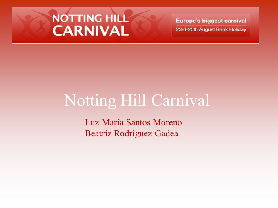 Notting Hill Carnival Luz María Santos Moreno Beatriz Rodríguez Gadea