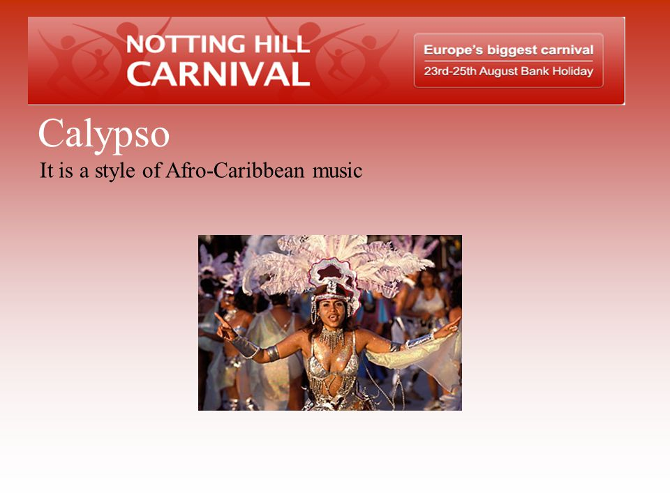 Calypso It is a style of Afro-Caribbean music