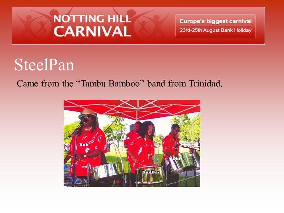 SteelPan Came from the Tambu Bamboo band from Trinidad.