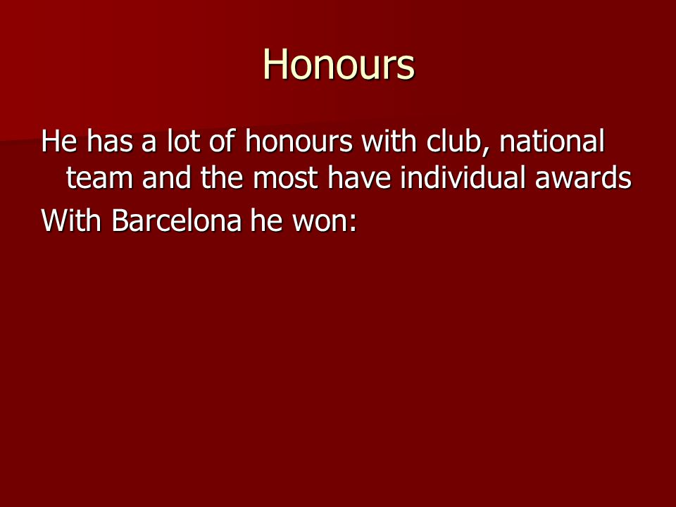 Honours He has a lot of honours with club, national team and the most have individual awards.