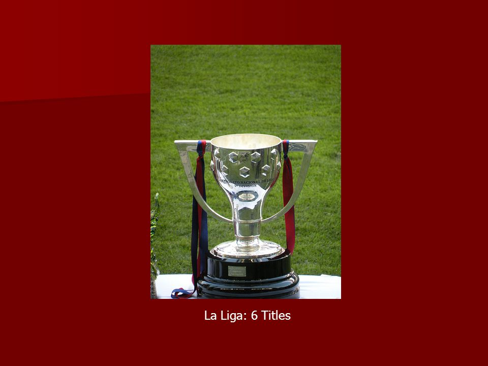 La Liga: 6 Titles