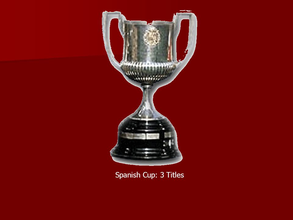 Spanish Cup: 3 Titles