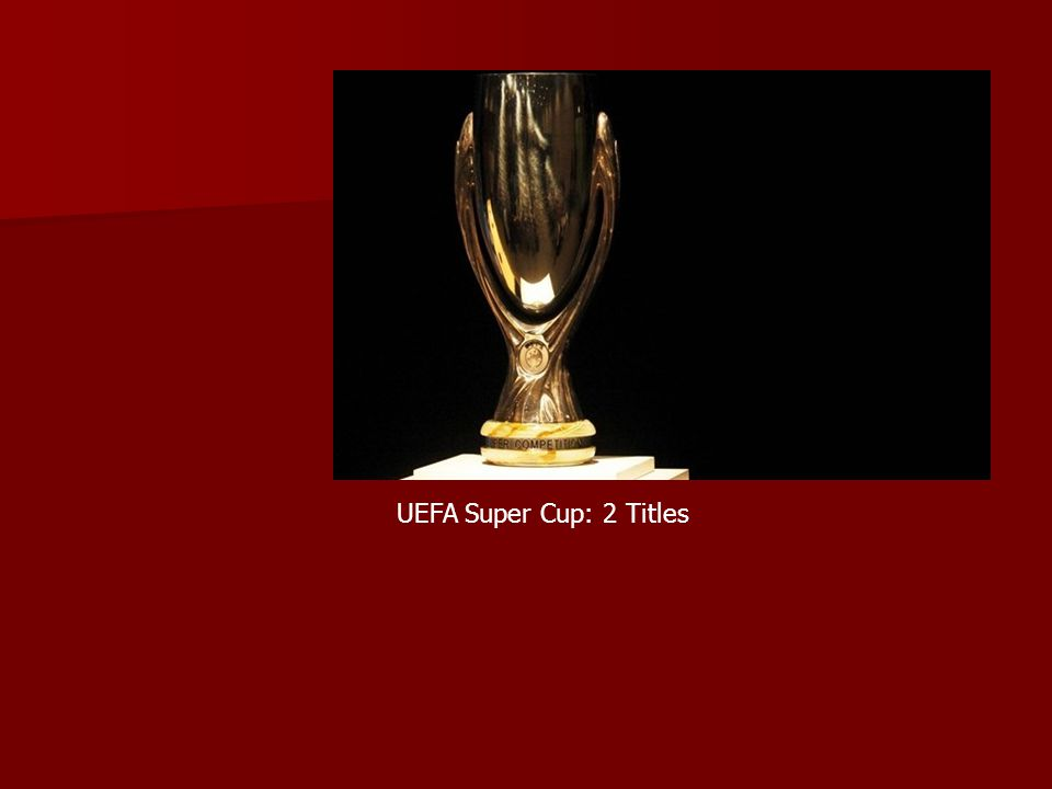 UEFA Super Cup: 2 Titles