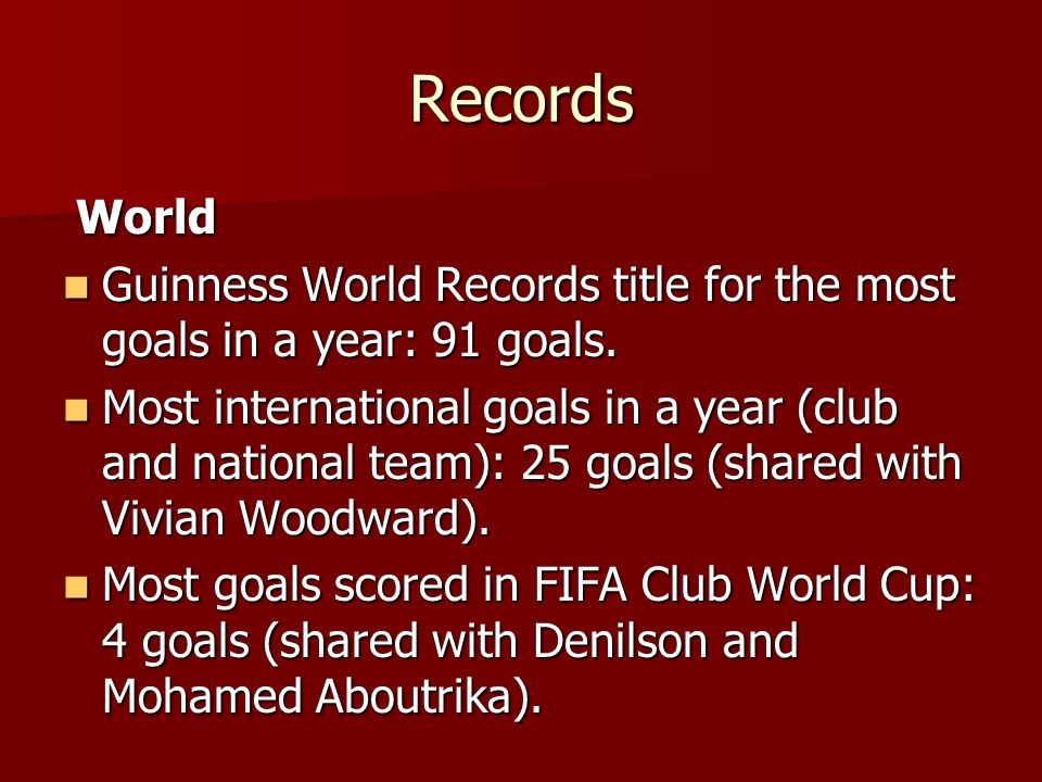 Records World. Guinness World Records title for the most goals in a year: 91 goals.