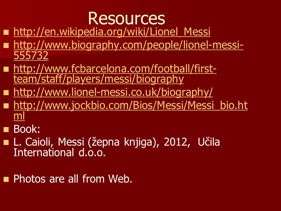 Resources http://en.wikipedia.org/wiki/Lionel_Messi