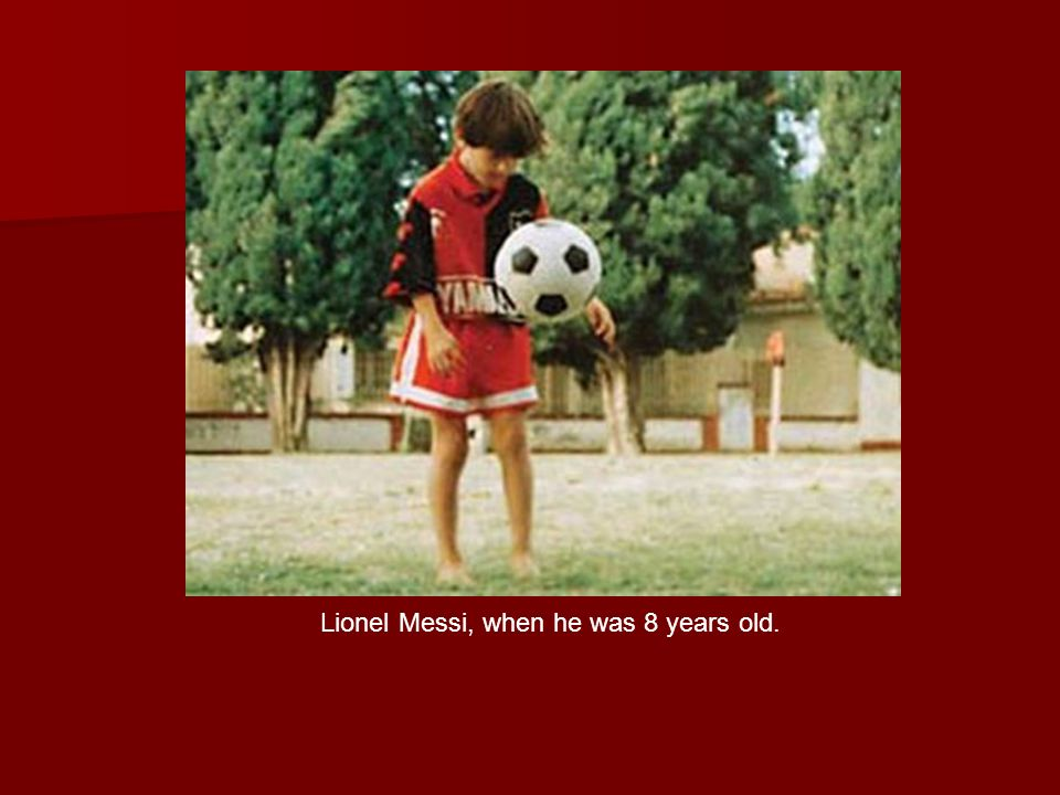 Lionel Messi, when he was 8 years old.