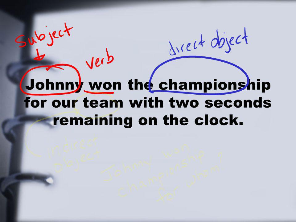 Johnny won the championship for our team with two seconds remaining on the clock.