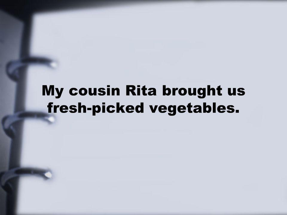 My cousin Rita brought us fresh-picked vegetables.