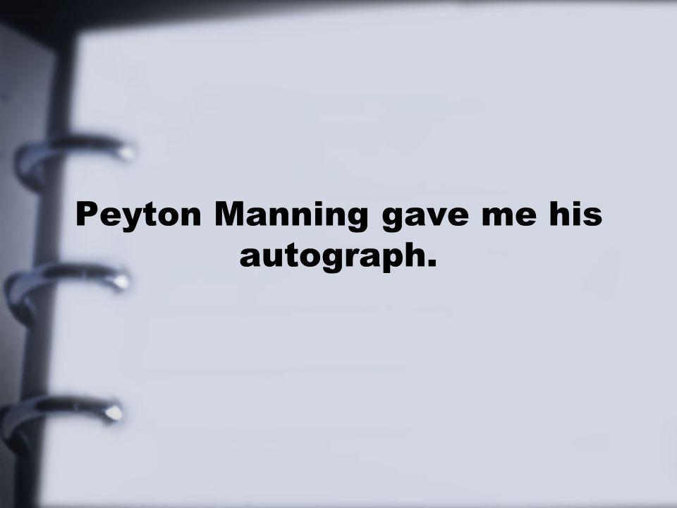 Peyton Manning gave me his autograph.