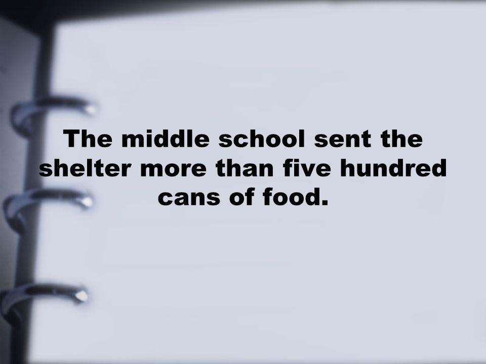 The middle school sent the shelter more than five hundred cans of food.