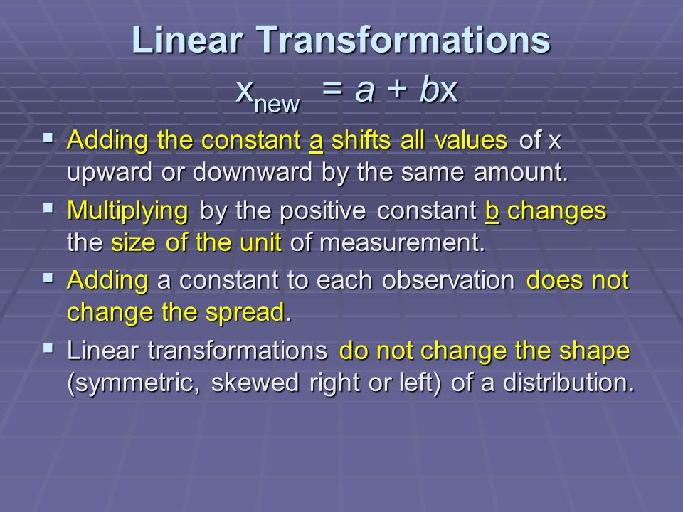 Linear Transformations xnew = a + bx