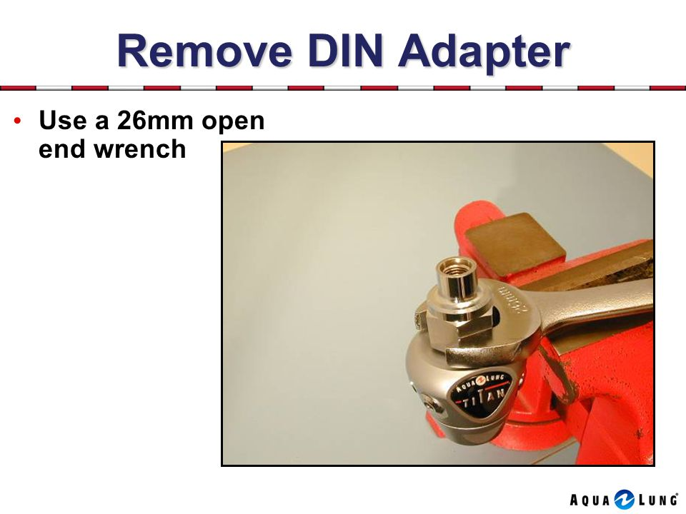 Remove DIN Adapter Use a 26mm open end wrench