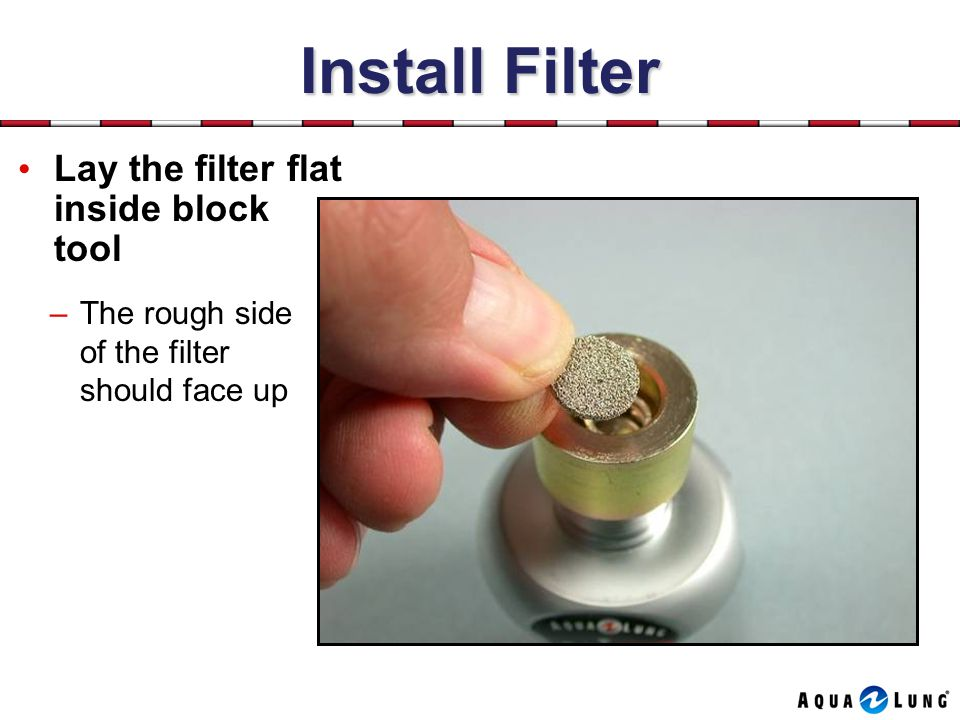 Install Filter Lay the filter flat inside block tool