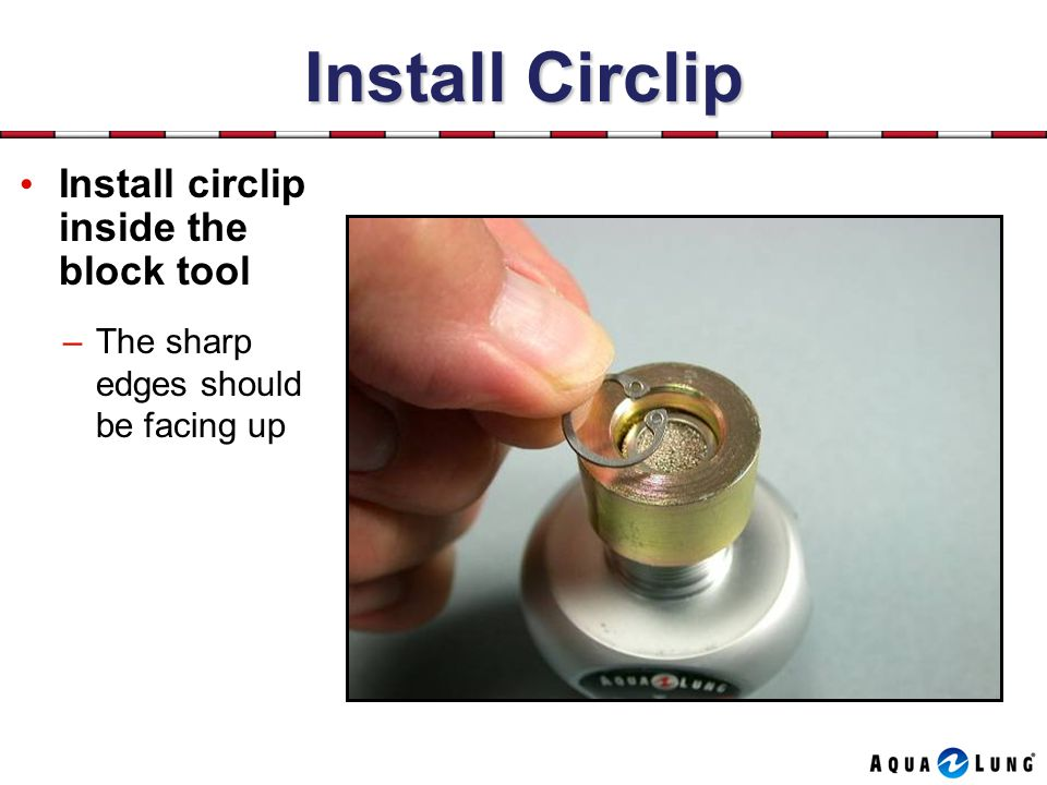 Install Circlip Install circlip inside the block tool