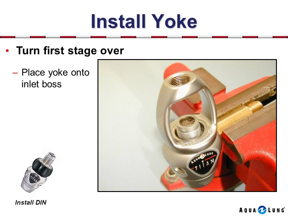 Install Yoke Turn first stage over Place yoke onto inlet boss