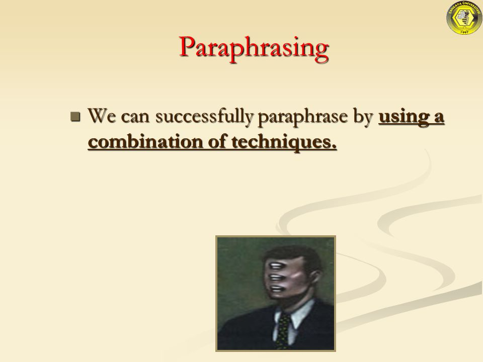 Paraphrasing We can successfully paraphrase by using a combination of techniques.