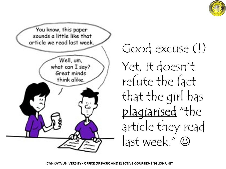 Good excuse (!) Yet, it doesn't refute the fact that the girl has plagiarised the article they read last week. 
