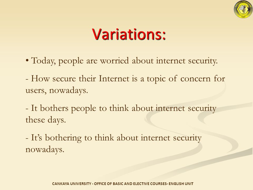 Variations: Today, people are worried about internet security.