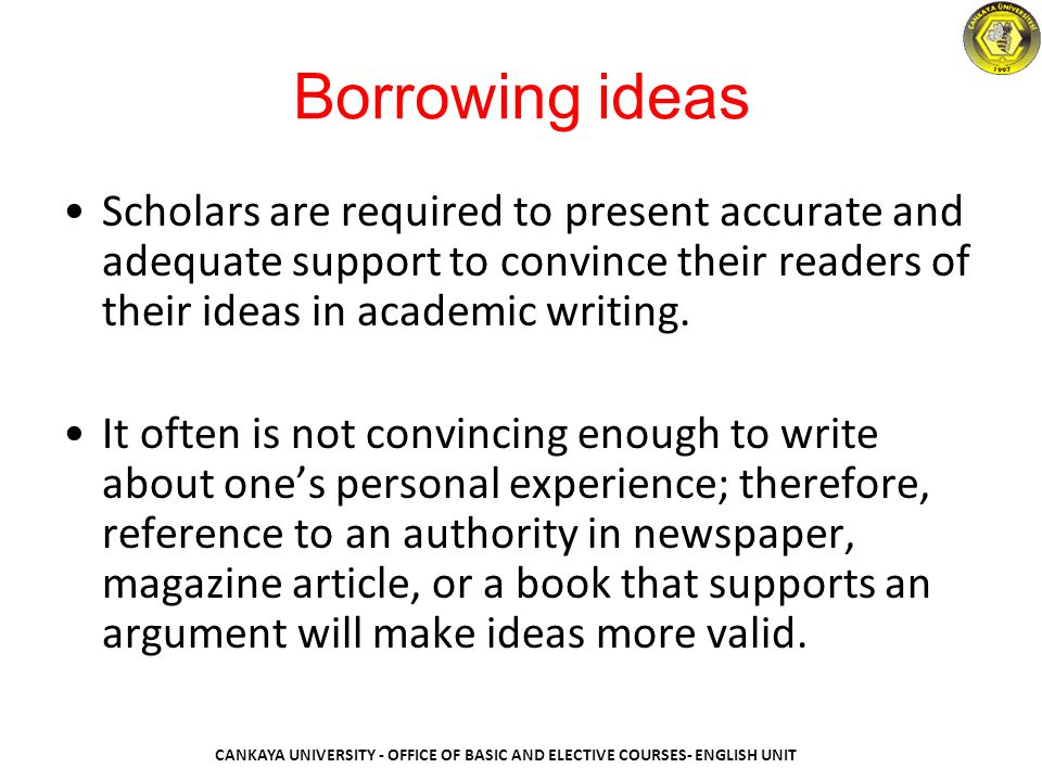Borrowing ideas Scholars are required to present accurate and adequate support to convince their readers of their ideas in academic writing.