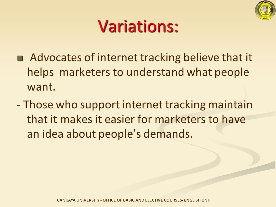 Variations: Advocates of internet tracking believe that it helps marketers to understand what people want.
