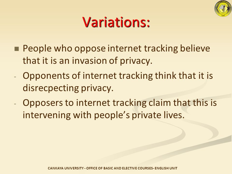 Variations: People who oppose internet tracking believe that it is an invasion of privacy.