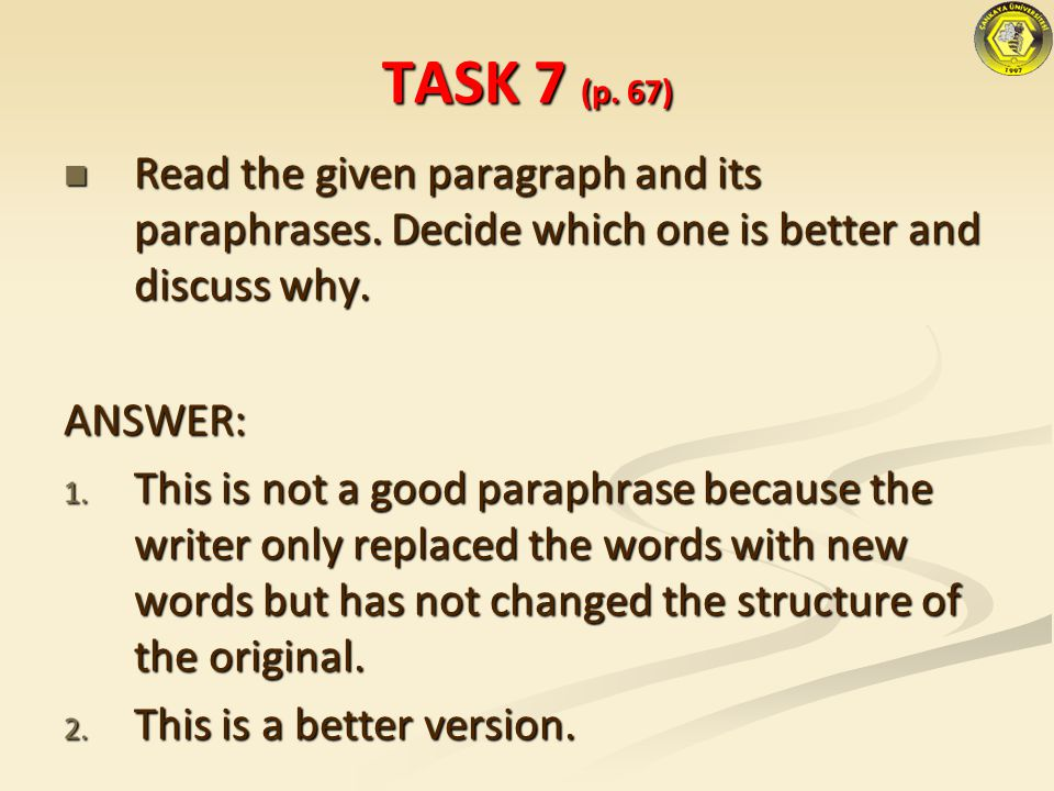 TASK 7 (p. 67) Read the given paragraph and its paraphrases. Decide which one is better and discuss why.