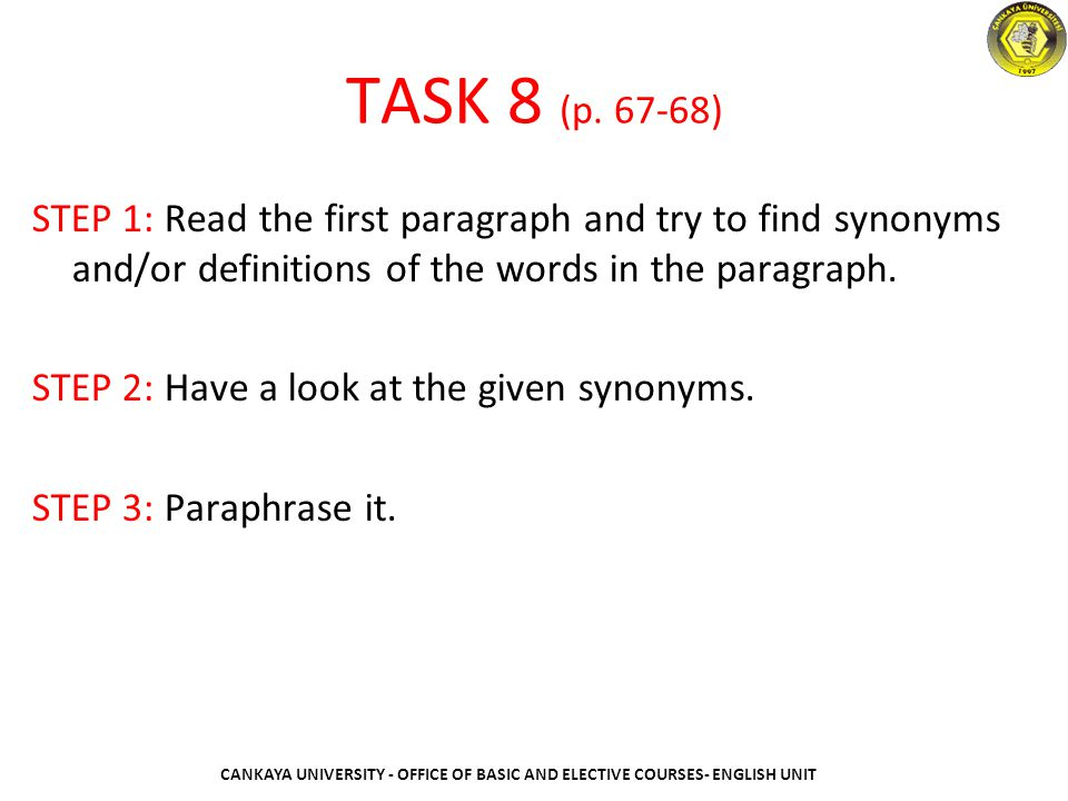 TASK 8 (p. 67-68) STEP 1: Read the first paragraph and try to find synonyms and/or definitions of the words in the paragraph.