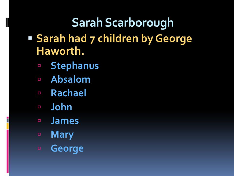 Sarah Scarborough Sarah had 7 children by George Haworth. Stephanus