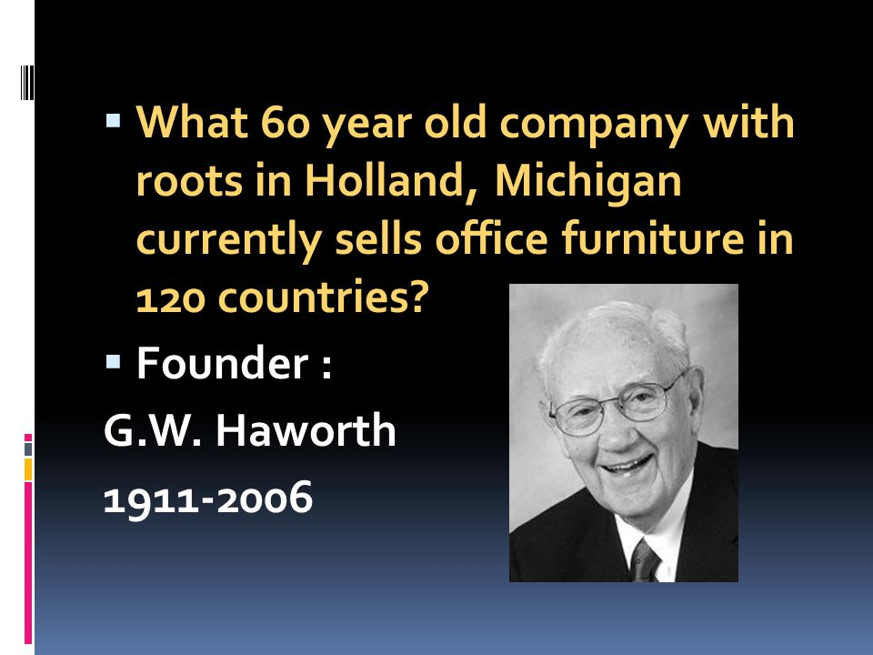 What 60 year old company with roots in Holland, Michigan currently sells office furniture in 120 countries