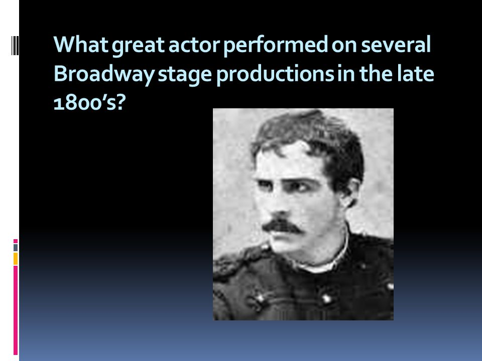 What great actor performed on several Broadway stage productions in the late 1800's