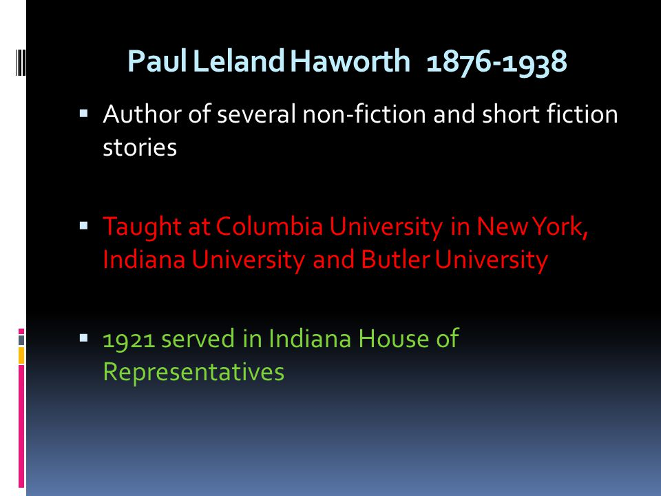 Paul Leland Haworth 1876-1938 Author of several non-fiction and short fiction stories.
