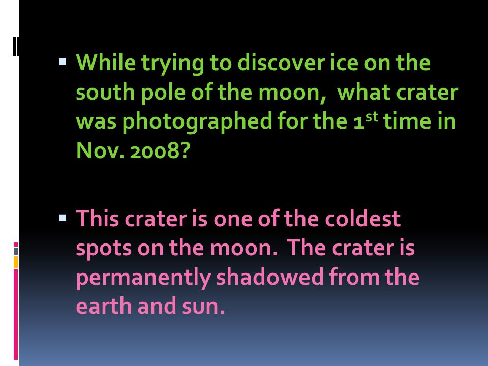 While trying to discover ice on the south pole of the moon, what crater was photographed for the 1st time in Nov. 2008