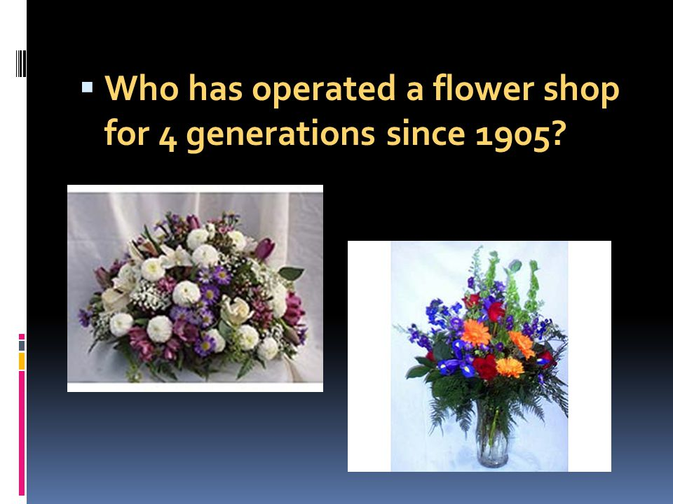 Who has operated a flower shop for 4 generations since 1905