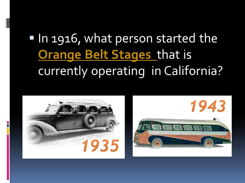 In 1916, what person started the Orange Belt Stages that is currently operating in California