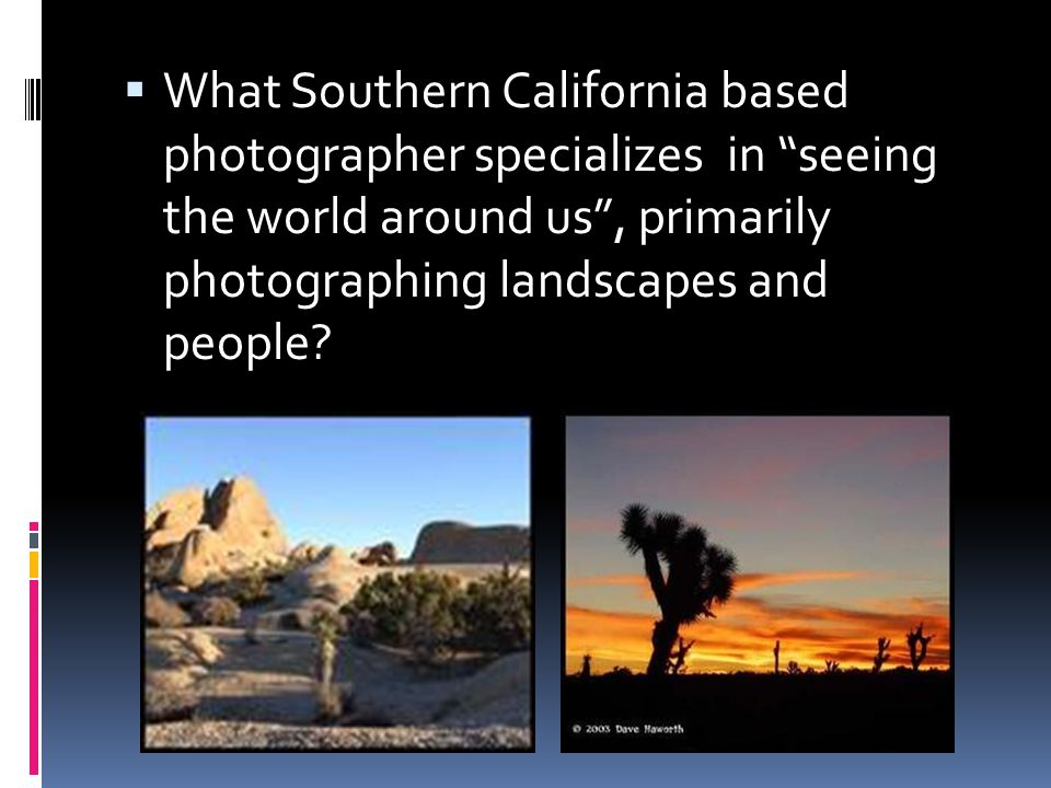 What Southern California based photographer specializes in seeing the world around us , primarily photographing landscapes and people